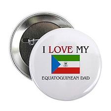 "I Love My Equatoguinean Dad 2.25"" Button"