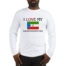 I Love My Equatoguinean Dad Long Sleeve T-Shirt