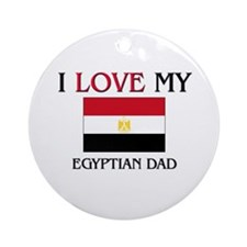 I Love My Egyptian Dad Ornament (Round)