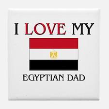 I Love My Egyptian Dad Tile Coaster
