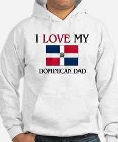 I Love My Dominican Dad Hoodie