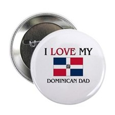 """I Love My Dominican Dad 2.25"""" Button"""