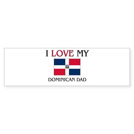 I Love My Dominican Dad Bumper Sticker