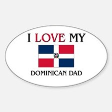 I Love My Dominican Dad Oval Decal