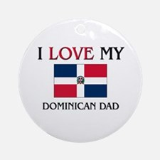 I Love My Dominican Dad Ornament (Round)