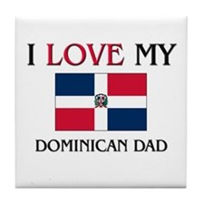 I Love My Dominican Dad Tile Coaster