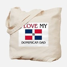 I Love My Dominican Dad Tote Bag