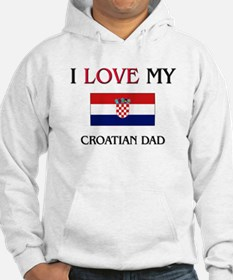 I Love My Croatian Dad Hoodie Sweatshirt