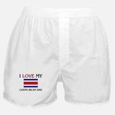 I Love My Costa Rican Dad Boxer Shorts