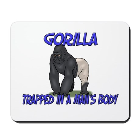 Gorilla Trapped In A Man's Body Mousepad