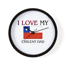 I Love My Chilean Dad Wall Clock