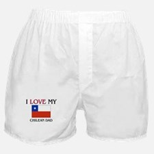 I Love My Chilean Dad Boxer Shorts