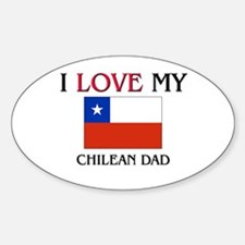I Love My Chilean Dad Oval Decal