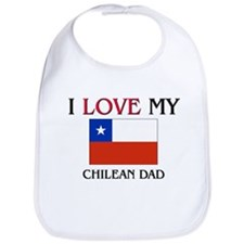 I Love My Chilean Dad Bib