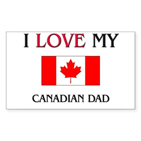 I Love My Canadian Dad Rectangle Sticker