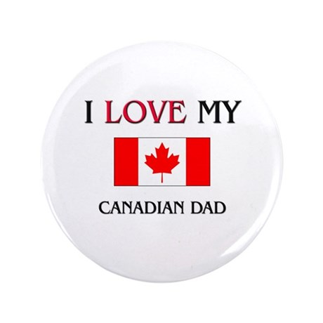 """I Love My Canadian Dad 3.5"""" Button"""