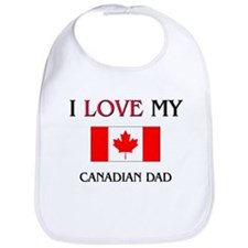 I Love My Canadian Dad Bib