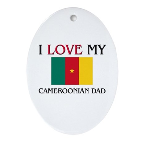 I Love My Cameroonian Dad Oval Ornament