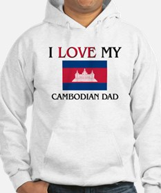 I Love My Cambodian Dad Hoodie