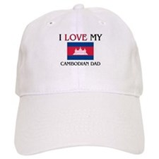 I Love My Cambodian Dad Baseball Cap