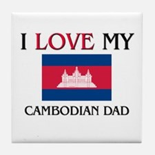 I Love My Cambodian Dad Tile Coaster
