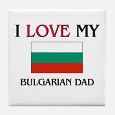 My Bulgarian Dad Tile Coaster