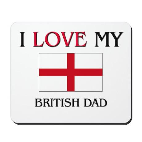 I Love My British Dad Mousepad