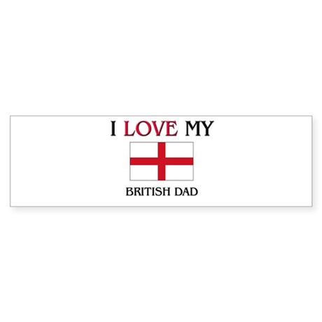 I Love My British Dad Bumper Sticker