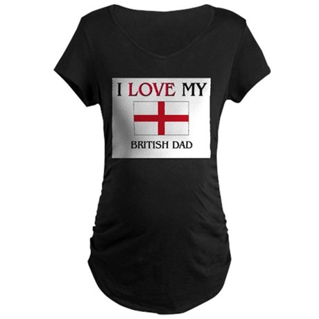 I Love My British Dad Maternity Dark T-Shirt