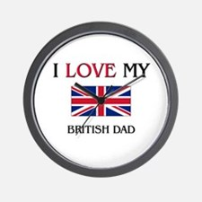 I Love My British Dad Wall Clock