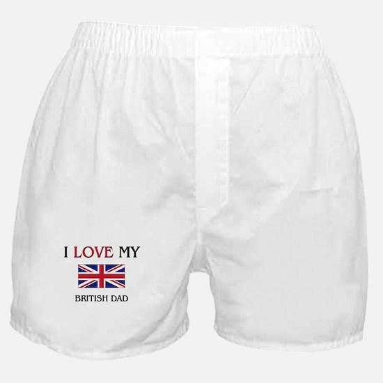 I Love My British Dad Boxer Shorts
