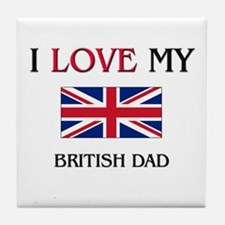 I Love My British Dad Tile Coaster