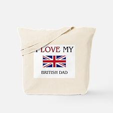 I Love My British Dad Tote Bag