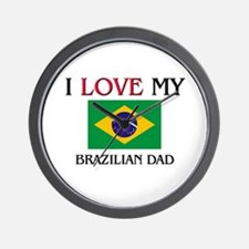 I Love My Brazilian Dad Wall Clock