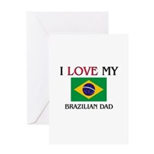 I Love My Brazilian Dad Greeting Card