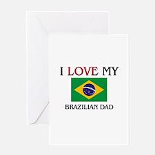 I Love My Brazilian Dad Greeting Card