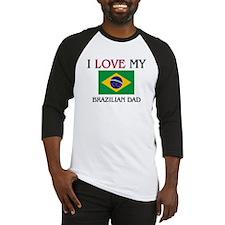I Love My Brazilian Dad Baseball Jersey