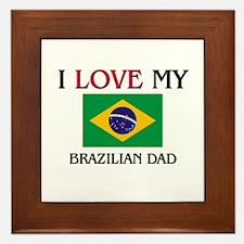 I Love My Brazilian Dad Framed Tile