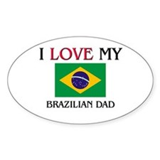 I Love My Brazilian Dad Oval Decal