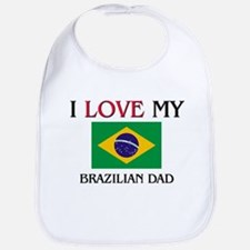 I Love My Brazilian Dad Bib
