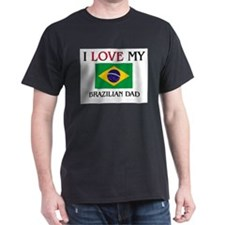 I Love My Brazilian Dad T-Shirt