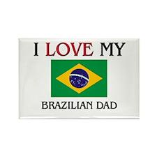 I Love My Brazilian Dad Rectangle Magnet