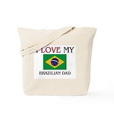 I Love My Brazilian Dad Tote Bag
