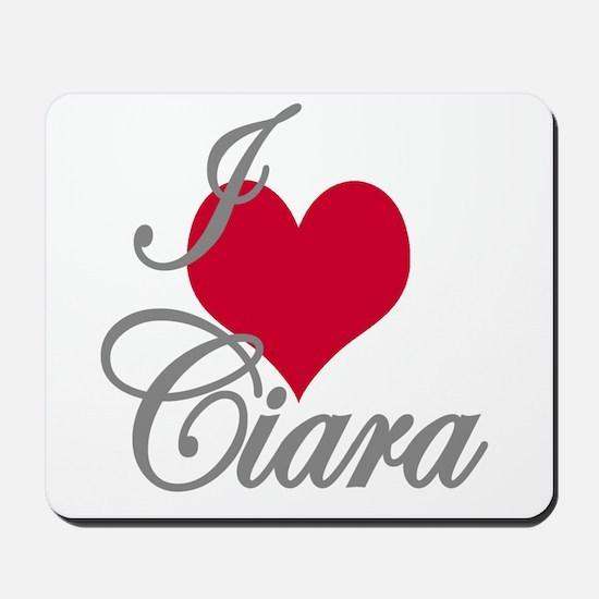 I love (heart) Ciara Mousepad