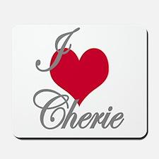 I love (heart) Cherie Mousepad