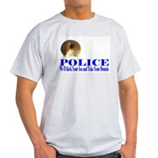 Police We'll Kick Your Ass T-Shirt