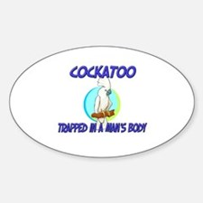 Cockatoo Trapped In A Man's Body Oval Decal
