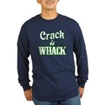 Crack Is Whack Long Sleeve Dark T-Shirt