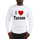 I Love Tucson Arizona Long Sleeve T-Shirt
