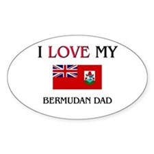 I Love My Bermudan Dad Oval Decal